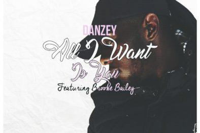 VIBEEE! Danzey – All I Want Is You ft. Brooke Bailey | @Danzey_