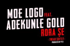 NEW MUSIC! Moelogo – Rora Se (feat. Adekunle Gold) | @MoeLoGo