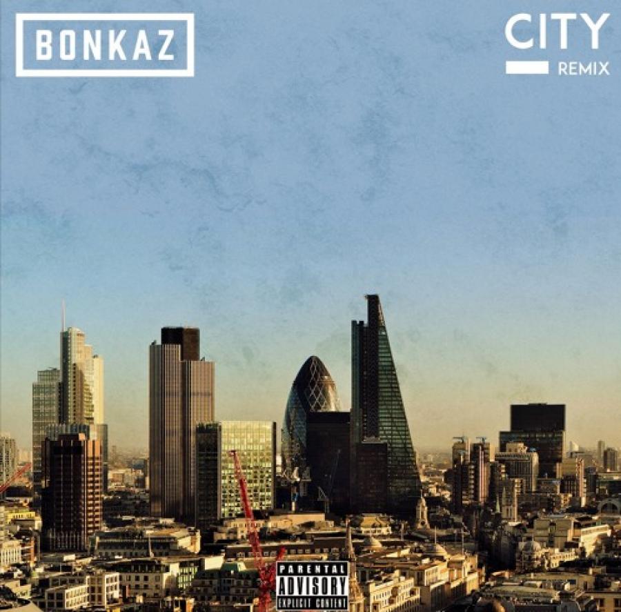 NEW MUSIC! Bonkaz – City Remix | @Bonkaz