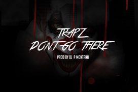 SICK! Trapz – Don't go there | @TrizzyTrapz @DJ_PMontana