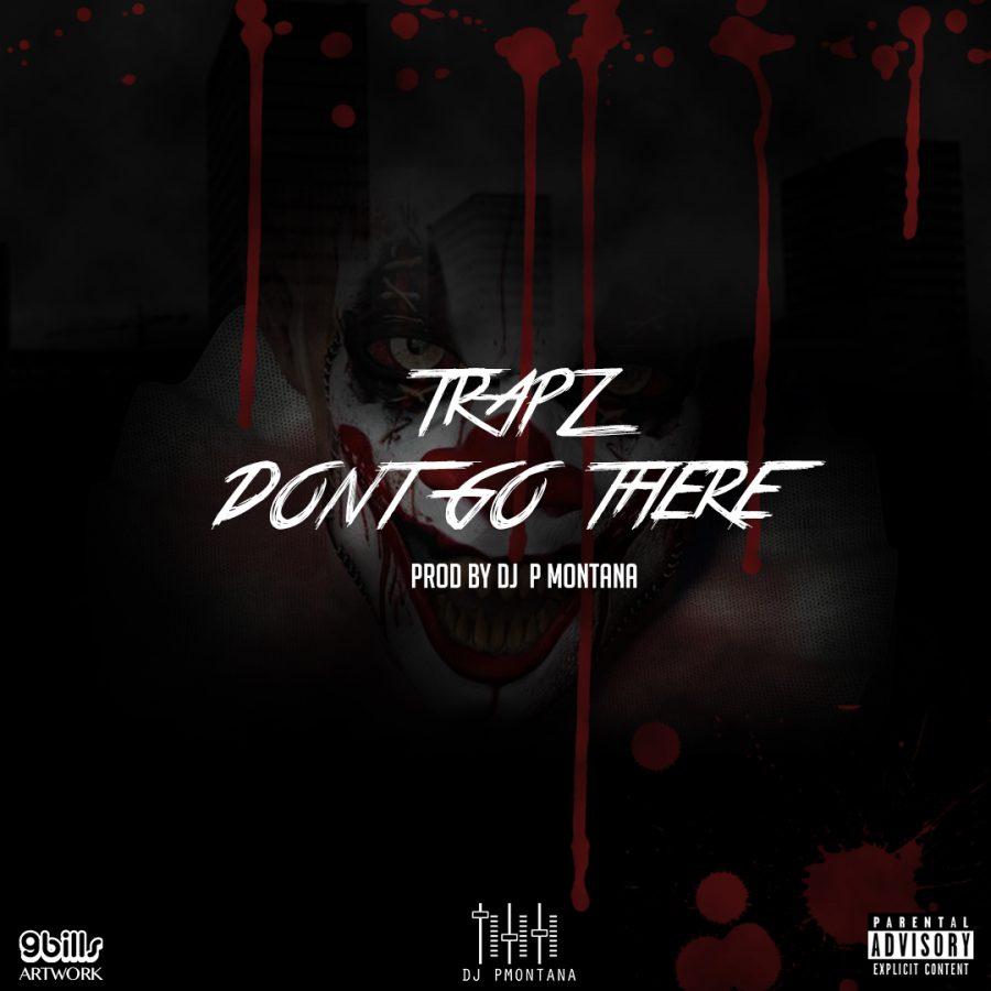 SICK! Trapz – Don't go there   @TrizzyTrapz @DJ_PMontana