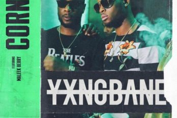 Finally! Yxng Bane – Corner ft. Maleek Berry 🇳🇬 | @YxngBane @MaleekBerry